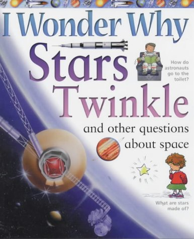 I Wonder Why Stars Twinkle And Other Questions About Space (I Wonder Why)