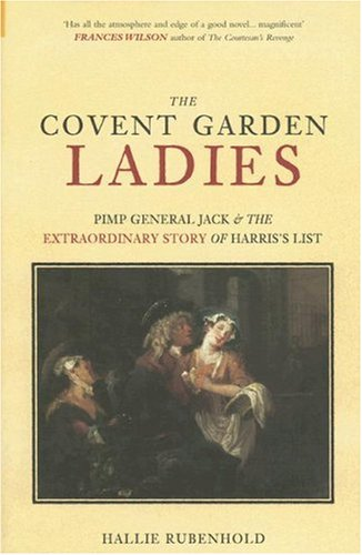 The Covent Garden Ladies Pimp General Jack The Extraordinary Story Of Harris 39 List By Hallie