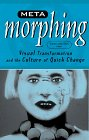 Meta-Morphing: Visual Transformation and the Culture of Quick-Change