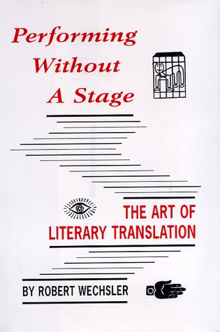 Performing Without a Stage: The Art of Literary Translation