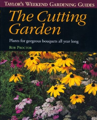 The Cutting Garden (Taylor's Weekend Gardening Guides by Rob Proctor