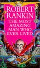 The Most Amazing Man Who Ever Lived by Robert Rankin