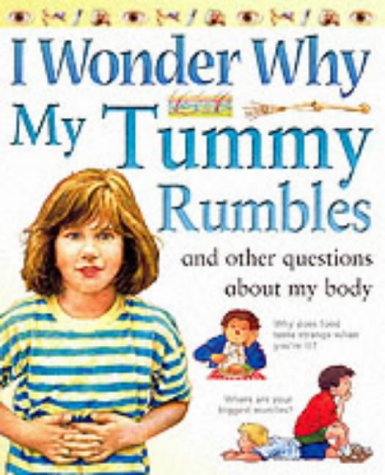I Wonder Why My Tummy Rumbles and Other Questions About My Body by Brigid Avison