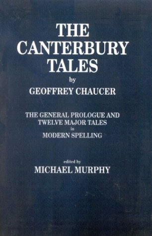 Download free Geoffrey Chaucer: The Canterbury Tales (General Prologue and Twelve Major Tales) PDF by Geoffrey Chaucer, Michael Murphy