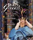 Teen Goddess: How to Look, Love &amp; Live Like a Goddess