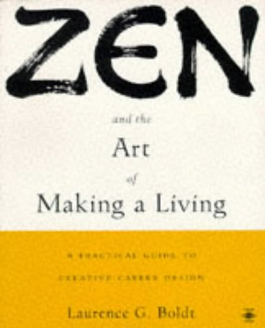 Zen and the Art of Making a Living in the Post-modern World by Laurence G. Boldt