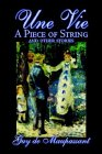 Une Vie, A Piece Of String And Other Stories by Guy de Maupassant