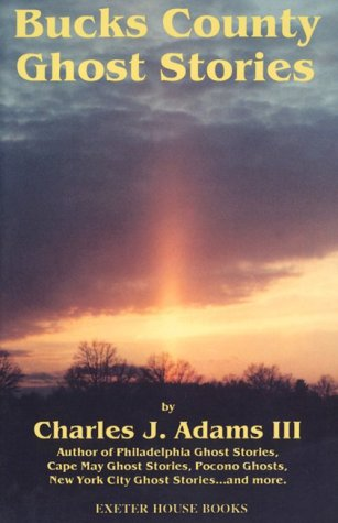 Bucks County Ghost Stories by Charles J. Adams III
