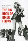 The Big Book of Biker Flicks: 40 of the Best Motorcycle Movies of All Time