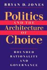 Politics and the Architecture of Choice: Bounded Rationality and Governance