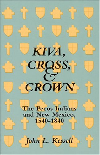 Kiva, Cross & Crown: The Pecos Indians and New Mexico, 1540-1840