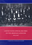 United States Official Records On The Armenian Genocide 1915 1917 (Armenian Genocide Documentation)