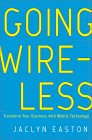 Going Wireless: Transform Your Business with Mobile Technology