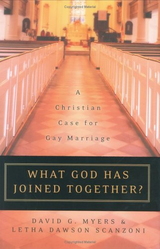 What God Has Joined Together? A Christian Case for Gay Marriage by David G. Myers
