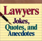 Lawyers: Jokes, Quotes, And Anecdotes