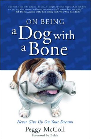 On Being A Dog With A Bone by Peggy McColl