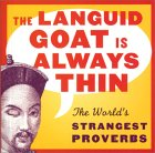 The Languid Goat Is Always Thin: The World's Strangest Proverbs