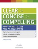 Clear > Concise > Compelling: How To Write Less And Achieve More