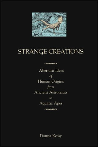 Strange Creations: Aberrant Ideas of Human Origin from Ancient Astronauts to Aquatic Apes