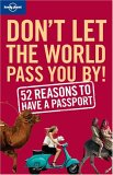 Don't Let the World Pass You by: 52 Reasons to Have a Passport