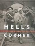 Hell's Corner: An Illustrated History of Canada in the First World War