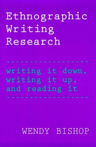 Ethnographic Writing Research by Wendy Bishop