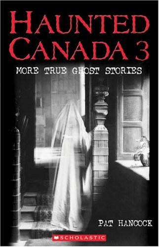 Haunted Canada 3: More True Ghost Stories By Pat Hancock