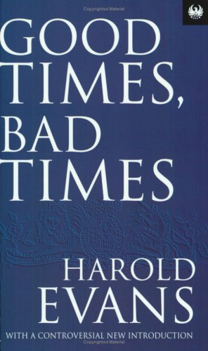 Good Times, Bad Times by Harold Evans
