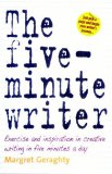 The Five Minute Writer: Exercise And Inspiration In Creative Writing In Five Minutes A Day