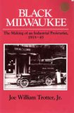 Black Milwaukee: The Making of an Industrial Proletariat, 1915-45