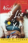Would I Lie to You? by Trisha R. Thomas
