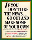 If You Don't Like the News...Go Out and Make Some of Your Own