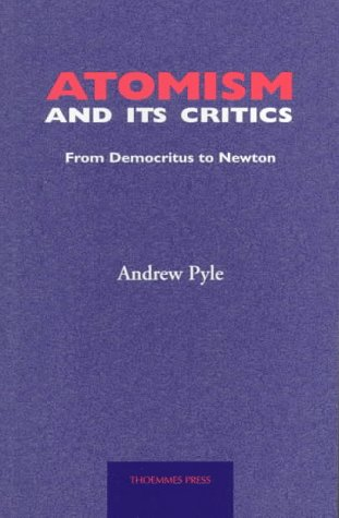 Atomism And Its Critics: From Democritus To Newton