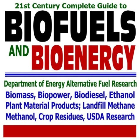 21st Century Complete Guide to Biofuels and Bioenergy by United States