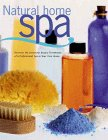 Natural Home Spa: Recreate the Luxurious Beauty Treatments of a Professional Spa in Your Own Home