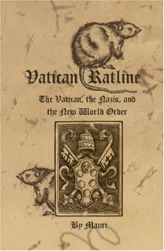 Vatican Ratline: The Vatican, The Nazis And The New World Order