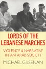 Lords of the Lebanese Marches: Violence and Narrative in an Arab Society