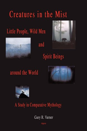 Creatures in the Mist: Little People, Wild Men and Spirit Beings Around the World, a Study in Comparative Mythology