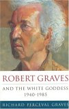 Robert Graves and the White Goddess: 1940-1985