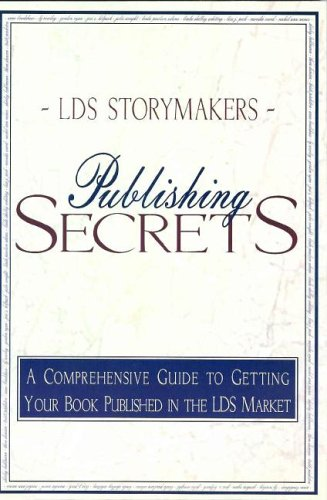 Publishing Secrets: A Comprehensive Guide to Getting Your Book Published in the LDS Market