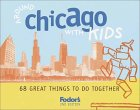 Fodor's Around Chicago with Kids, 2nd Edition: 68 Great Things to Do Together (Around the City with Kids)