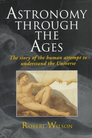 Astronomy Through the Ages: The Story of the Human Attempt to Understand the Universe