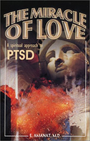 The Miracle of Love, A Spiritual Approach to PTSD by Unknown Author 829
