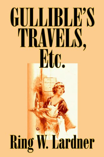 Gullible's Travels, Etc by Ring Lardner