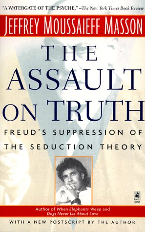 The Assault on Truth by Jeffrey Moussaieff Masson