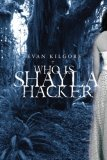 Who Is Shayla Hacker? by Evan Kilgore