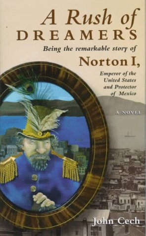 A Rush of Dreamers: Being the Remarkable Story of Joshua Norton: Emperor of the United States and Protector of Mexico