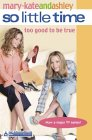 Too Good to Be True (So Little Time, #3)