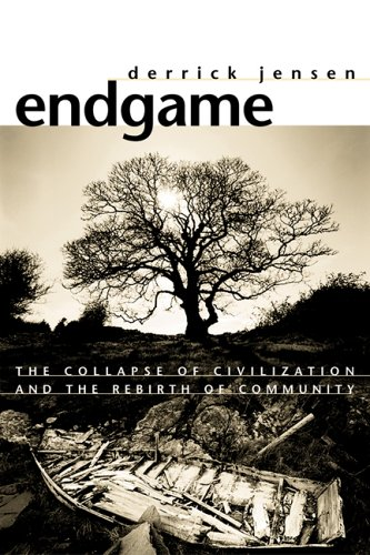 Endgame: The Collapse Of Civilization And The Rebirth Of Community, Volume 1 (Endgame #1)