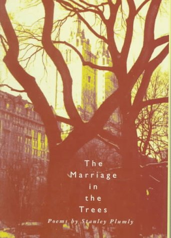 The Marriage in the Trees by Stanley Plumly
